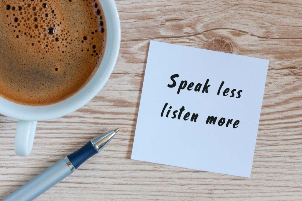 speak less listen more